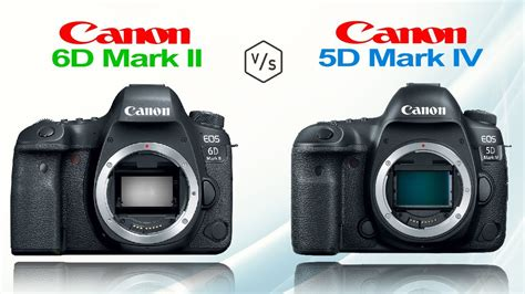 Canon EOS 6D Mark II vs Canon EOS 5D Mark IV - YouTube