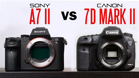 Sony A7 II Vs Canon 7D Mark ii Camera Comparison - YouTube